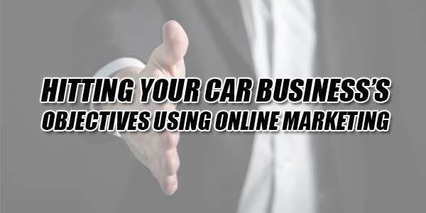 Hitting-Your-Car-Business's-Objectives-Using-Online-Marketing