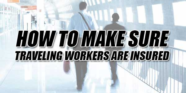 How-To-Make-Sure-Traveling-Workers-Are-Insured