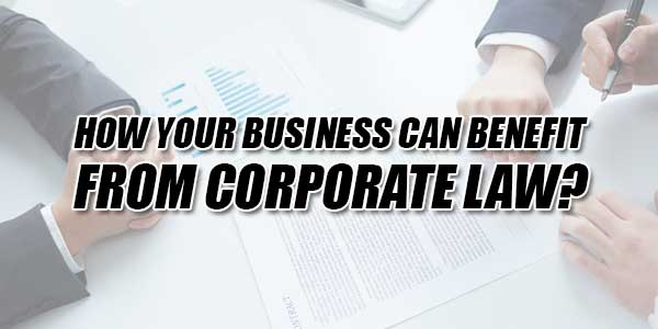 How-Your-Business-Can-Benefit-From-Corporate-Law