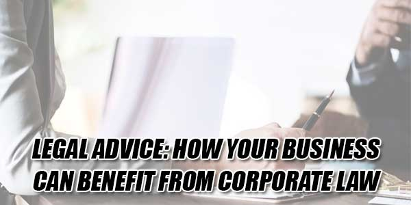 Legal-Advice-How-Your-Business-Can-Benefit-From-Corporate-Law