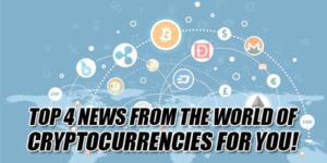 Top-4-News-From-The-World-Of-Cryptocurrencies-For-You
