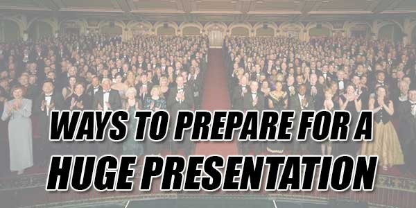 Ways-To-Prepare-For-A-Huge-Presentation