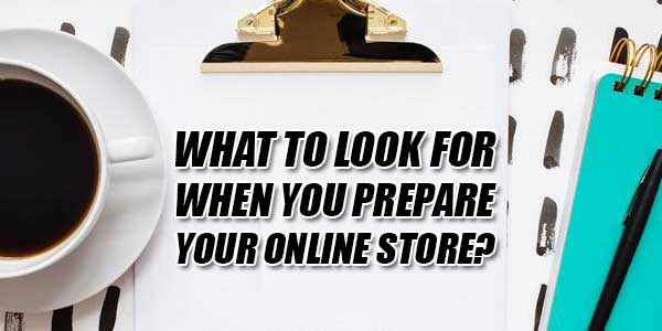 What-To-Look-For-When-You-Prepare-Your-Online-Store