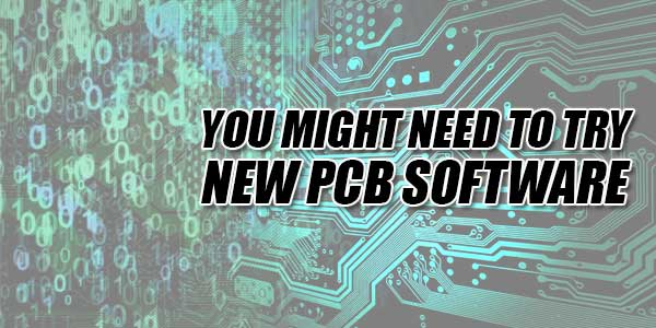 You-Might-Need-To-Try-New-PCB-Software