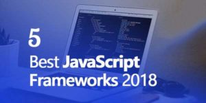 5-Best-JavaScript-Frameworks-In-2018
