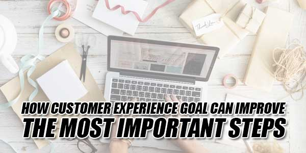 How-Customer-Experience-Goal-Can-Improve-–-The-Most-Important-Steps