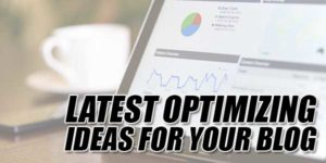 Latest-Optimizing-Ideas-For-Your-Blog