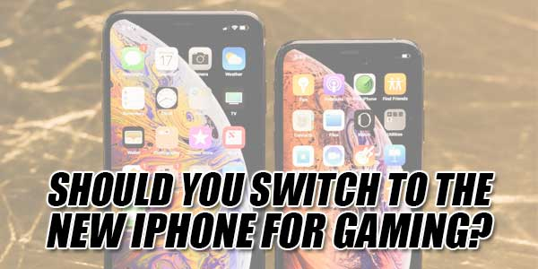 Should-You-Switch-To-The-New-IPhone-For-Gaming