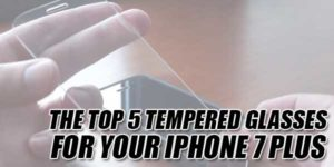 The-Top-5-Tempered-Glasses-For-Your-IPhone-7-Plus