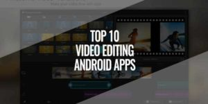 Top-10-Video-Editing-Android-Apps