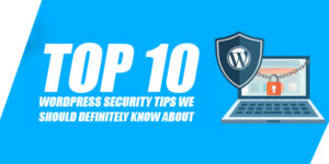 Top-10-WordPress-Security-Tips-We-Should-Definitely-Know-About