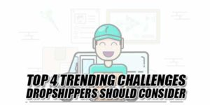 Top-4-Trending-Challenges-Dropshippers-Should-Consider
