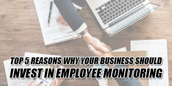 Top-5-Reasons-Why-Your-Business-Should-Invest-In-Employee-Monitoring