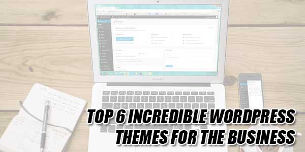 Top-6-Incredible-WordPress-Themes-For-The-Business
