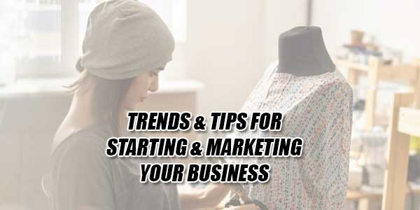 Trends-&-Tips-For-Starting-&-Marketing-Your-Business