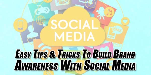 Easy-Tips-&-Tricks-To-Build-Brand-Awareness-With-Social-Media
