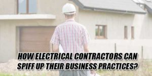 How-Electrical-Contractors-Can-Spiff-up-Their-Business-Practices