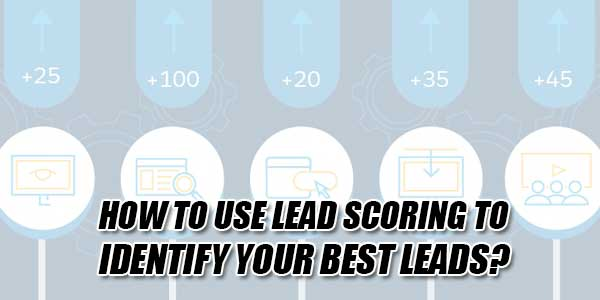 How-To-Use-Lead-Scoring-To-Identify-Your-Best-Leads