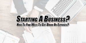 Starting-A-Business-How-To-Find-Ways-To-Cut-Down-On-Expenses