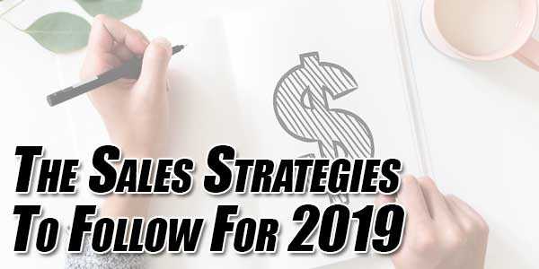 The-Sales-Strategies-To-Follow-For-2019