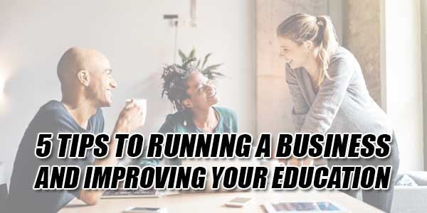 5-Tips-To-Running-A-Business-And-Improving-Your-Education