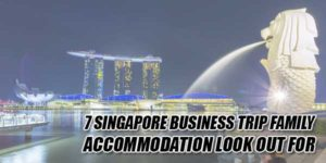 7-Singapore-Business-Trip-Family-Accommodation-Look-Out-For