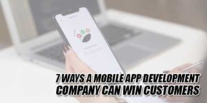 7-Ways-A-Mobile-App-Development-Company-Can-Win-Customers