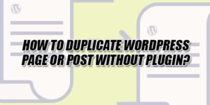 How-To-Duplicate-WordPress-Page-Or-Post-Without-Plugin