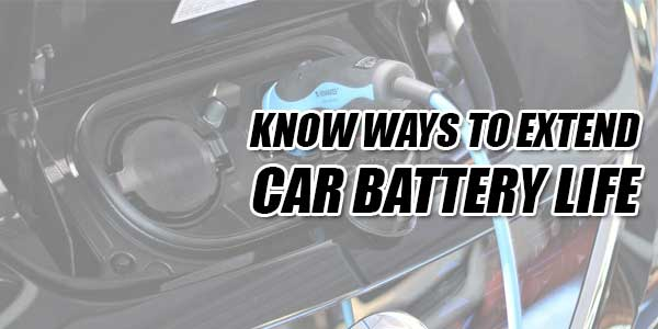 Know-Ways-To-Extend-Car-Battery-Life