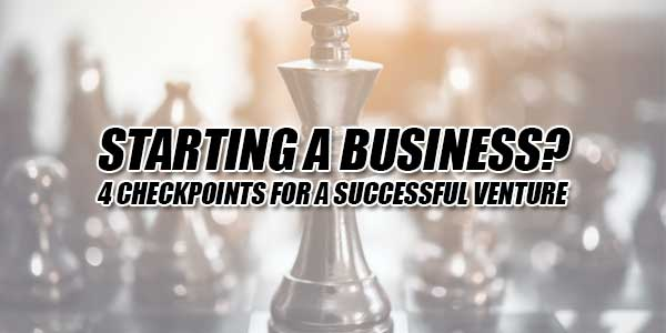 Starting-A-Business--4-Checkpoints-For-A-Successful-Venture