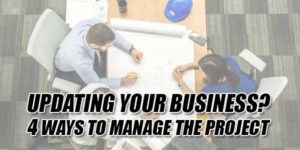 Updating-Your-Business--4-Ways-To-Manage-The-Project