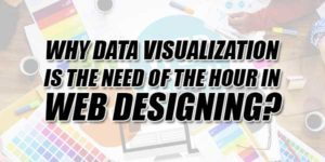 Why-Data-Visualization-Is-The-Need-Of-The-Hour-In-Web-Designing