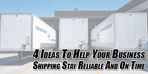 4-Ideas-to-Help-Your-Business-Shipping-Stay-Reliable-and-on-Time