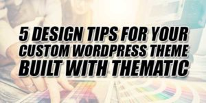 5-Design-Tips-For-Your-Custom-Wordpress-Theme-Built-With-Thematic