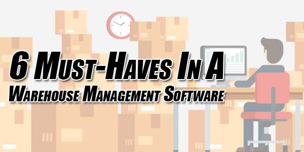 6-Must-Haves-In-A-Warehouse-Management-Software