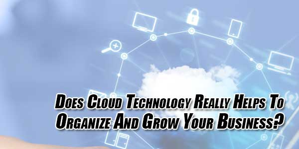 Does-Cloud-Technology-Really-Helps-To-Organize-And-Grow-Your-Business