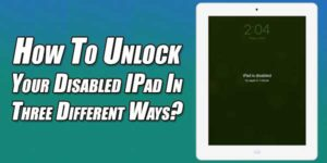 How-To-Unlock-Your-Disabled-IPad-In-Three-Different-Ways