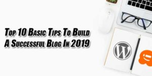 Top-10-Basic-Tips-To-Build-A-Successful-Blog-In-2019