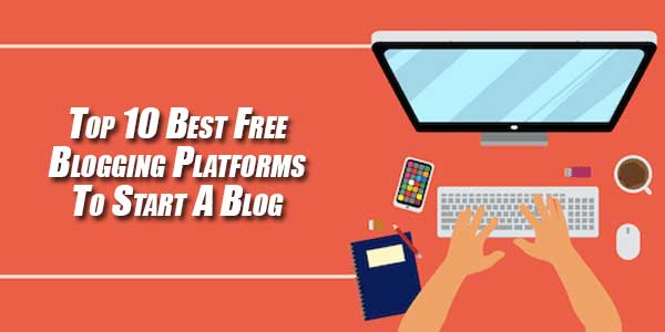 Top-10-Best-Free-Blogging-Platforms-To-Start-A-Blog