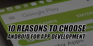 10-Reasons-To-Choose-Android-For-App-Development