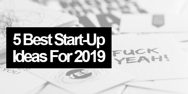 5-Best-Start-Up-Ideas-For-2019