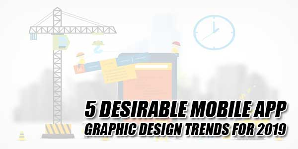 5-Desirable-Mobile-App-Graphic-Design-Trends-For-2019