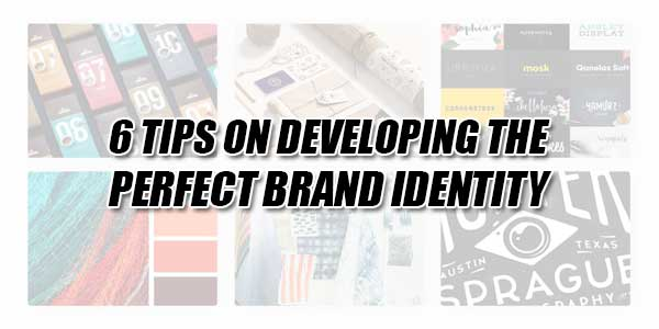 6-Tips-On-Developing-The-Perfect-Brand-Identity