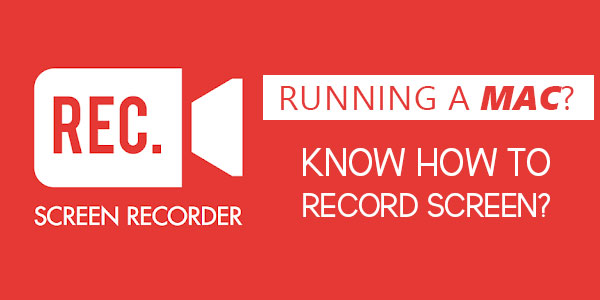 Are-You-Running-A-MAC-Know-How-To-Record-Screen