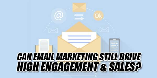 Can-Email-Marketing-Still-Drive-High-Engagement-&-Sales