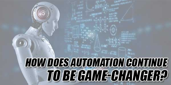 How-Does-Automation-Continue-To-Be-Game-Changer