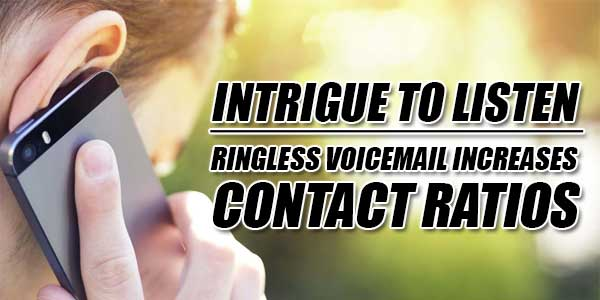 Intrigue-To-Listen---Ringless-Voicemail-Increases-Contact-Ratios