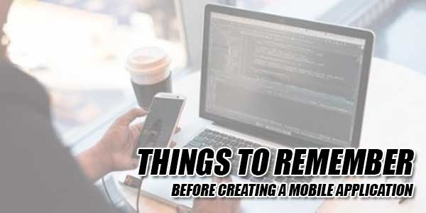 Things-To-Remember-Before-Creating-A-Mobile-Application