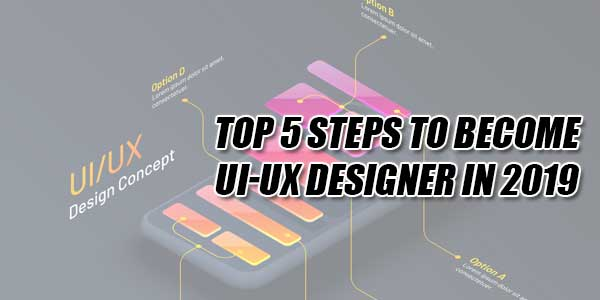 Top-5-Steps-To-Become-UI-UX-Designer-In-2019
