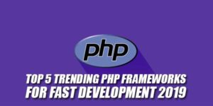 Top-5-Trending-PHP-Frameworks-For-Fast-Development-2019